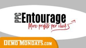 Demo Mondays #12 - PPC Entourage