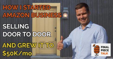 Amazon Business: from Selling Door to Door to $50K/month - Final Piece Talk #1