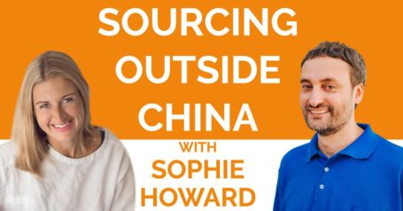 Sourcing Profitable Products Outside of China with Sophie Howard