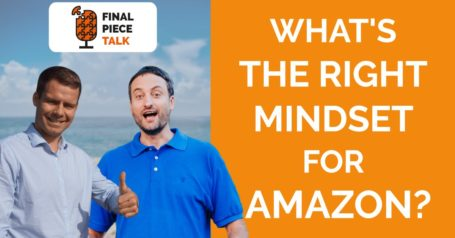 Mindset for Successful Start on Amazon - Final Piece Talk #2