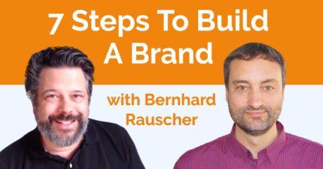 7 Steps To Build A Brand with Bernhard Rauscher