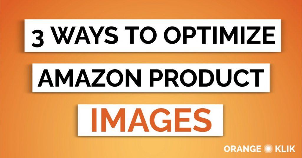 3 ways to optimize amazon product images